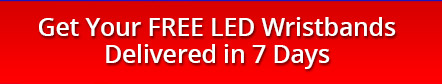Get Your FREE LED Wristbands Delivered in 7 Days
